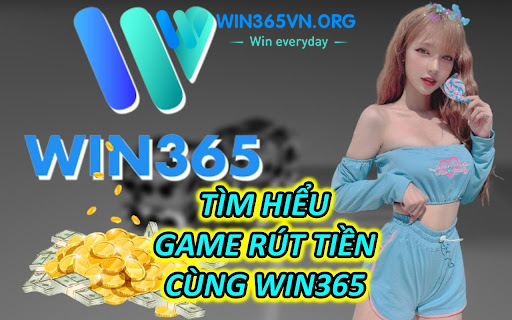 Tìm Hiểu Game Rút Tiền Cùng WIN365